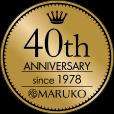 40th ANNIVERSARY since 1978 MARUKO